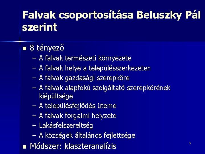 Falvak csoportosítása Beluszky Pál szerint n 8 tényező – – – – n A