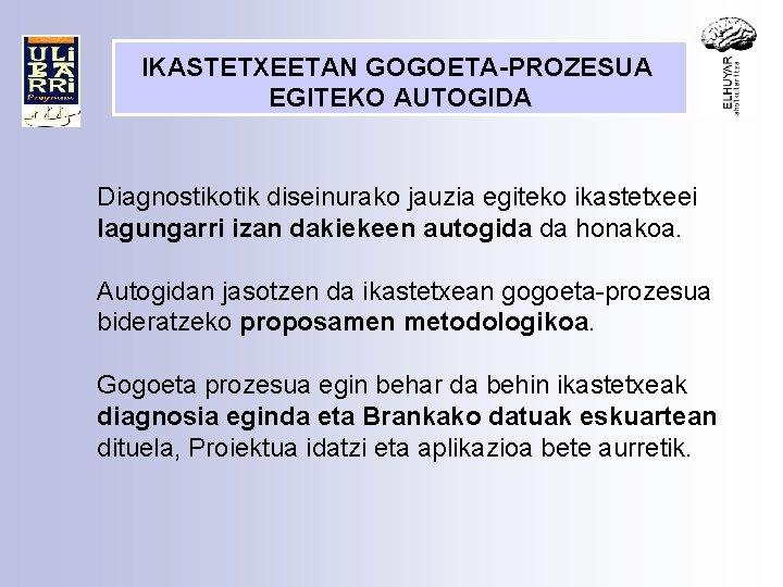 IKASTETXEETAN GOGOETA-PROZESUA EGITEKO AUTOGIDA Diagnostikotik diseinurako jauzia egiteko ikastetxeei lagungarri izan dakiekeen autogida da