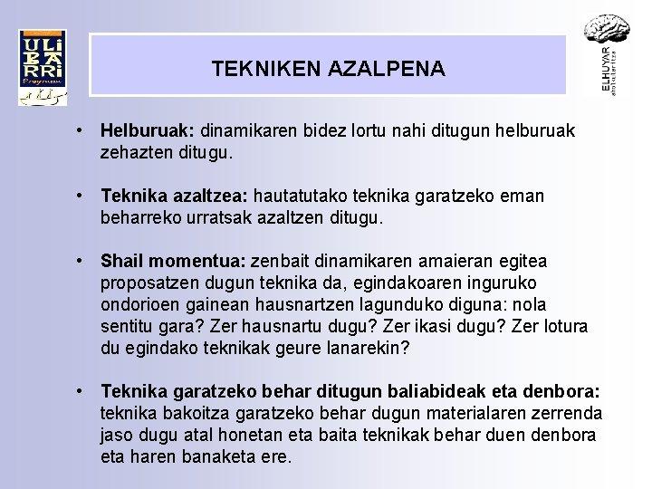 TEKNIKEN AZALPENA • Helburuak: dinamikaren bidez lortu nahi ditugun helburuak zehazten ditugu. • Teknika