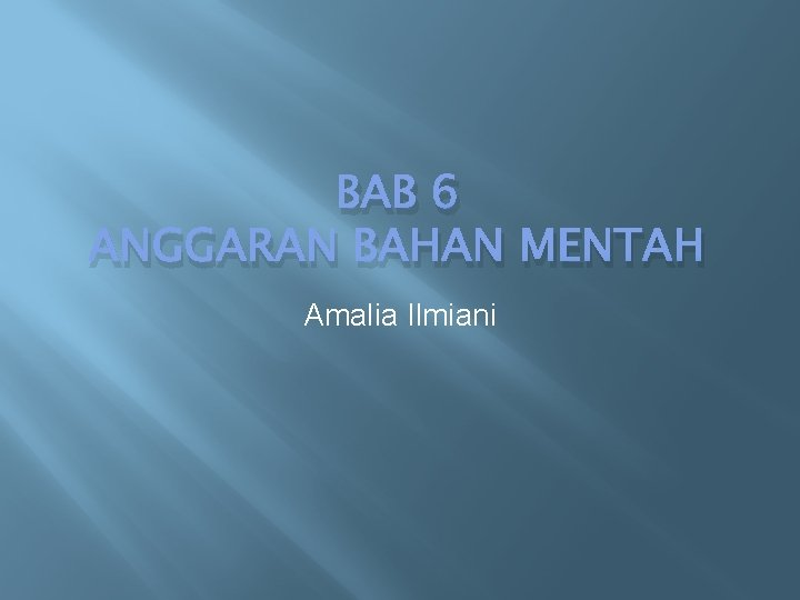 BAB 6 ANGGARAN BAHAN MENTAH Amalia Ilmiani