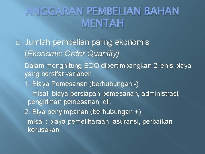 ANGGARAN PEMBELIAN BAHAN MENTAH � Jumlah pembelian paling ekonomis (Ekonomic Order Quantity) Dalam menghitung