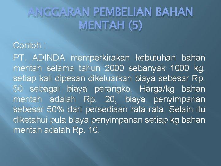 ANGGARAN PEMBELIAN BAHAN MENTAH (5) Contoh : PT. ADINDA memperkirakan kebutuhan bahan mentah selama