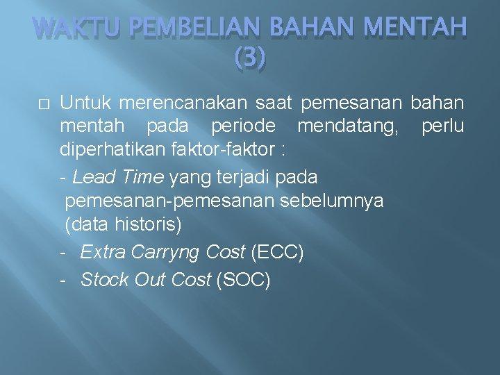 WAKTU PEMBELIAN BAHAN MENTAH (3) � Untuk merencanakan saat pemesanan bahan mentah pada periode
