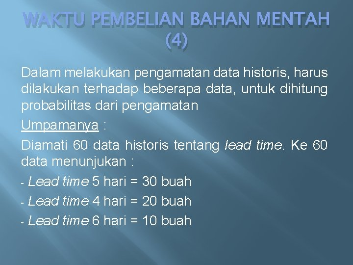 WAKTU PEMBELIAN BAHAN MENTAH (4) Dalam melakukan pengamatan data historis, harus dilakukan terhadap beberapa