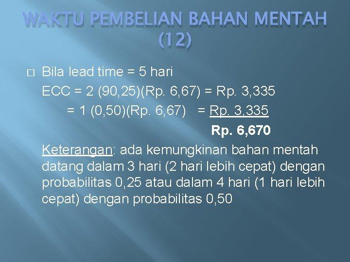 WAKTU PEMBELIAN BAHAN MENTAH (12) � Bila lead time = 5 hari ECC =