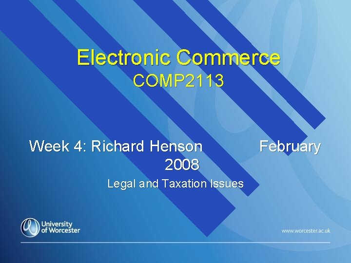 Electronic Commerce COMP 2113 Week 4: Richard Henson 2008 Legal and Taxation Issues February