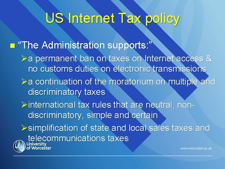 """US Internet Tax policy n """"The Administration supports: """" Øa permanent ban on taxes"""