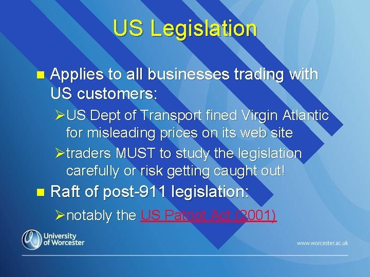 US Legislation n Applies to all businesses trading with US customers: ØUS Dept of