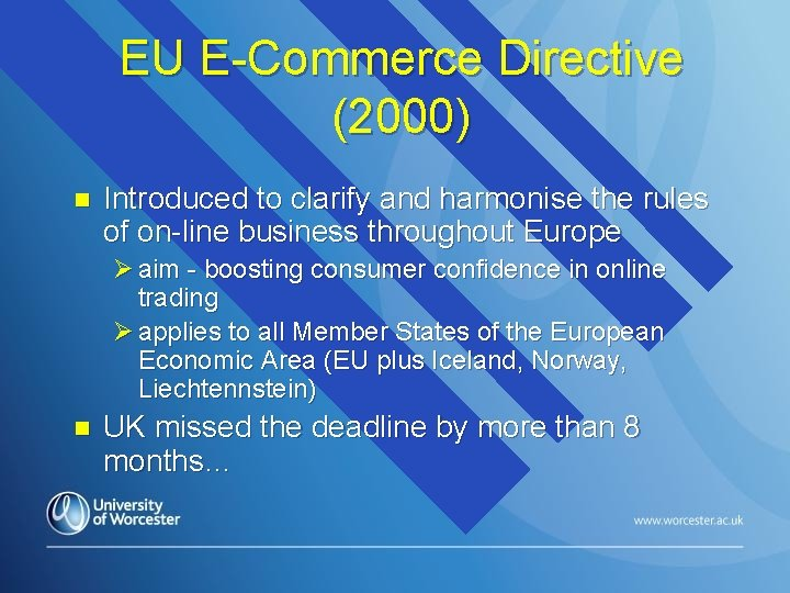 EU E-Commerce Directive (2000) n Introduced to clarify and harmonise the rules of on-line