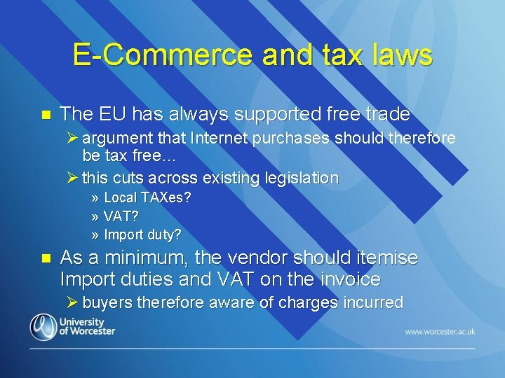 E-Commerce and tax laws n The EU has always supported free trade Ø argument
