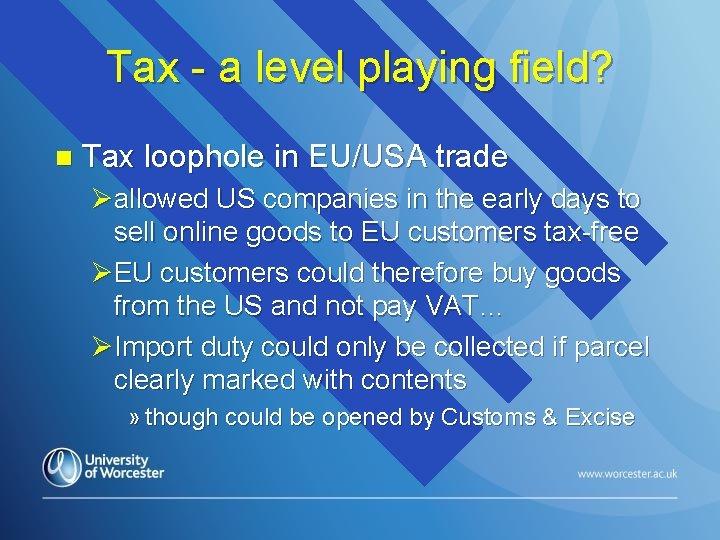 Tax - a level playing field? n Tax loophole in EU/USA trade Øallowed US