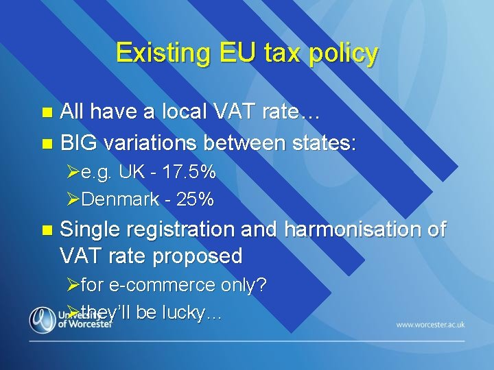 Existing EU tax policy All have a local VAT rate… n BIG variations between