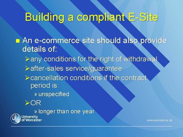 Building a compliant E-Site n An e-commerce site should also provide details of: Øany