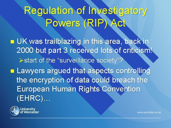 Regulation of Investigatory Powers (RIP) Act n UK was trailblazing in this area, back