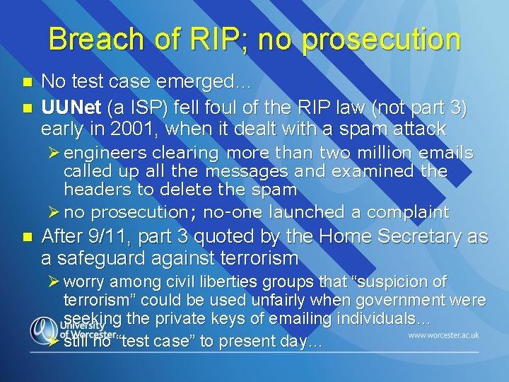 Breach of RIP; no prosecution n n No test case emerged… UUNet (a ISP)
