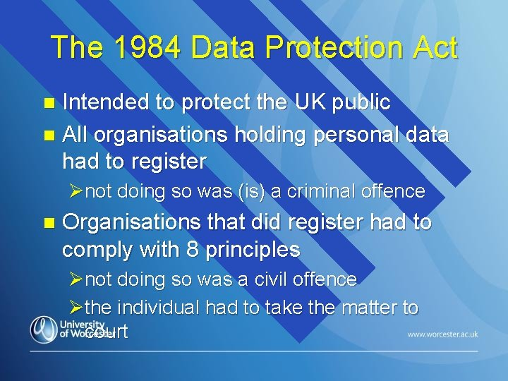 The 1984 Data Protection Act Intended to protect the UK public n All organisations