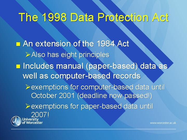 The 1998 Data Protection Act n An extension of the 1984 Act ØAlso has
