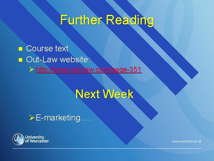 Further Reading n n Course text Out-Law website: Ø http: //www. out-law. com/page-351 Next