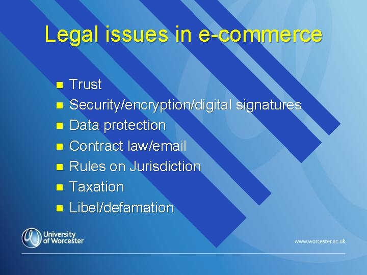 Legal issues in e-commerce n n n n Trust Security/encryption/digital signatures Data protection Contract