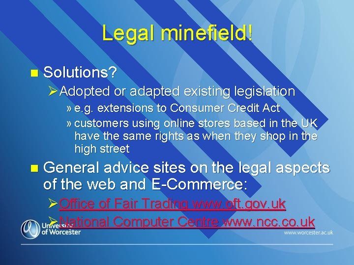 Legal minefield! n Solutions? ØAdopted or adapted existing legislation » e. g. extensions to