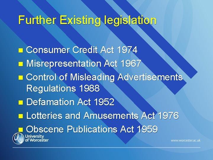 Further Existing legislation Consumer Credit Act 1974 n Misrepresentation Act 1967 n Control of