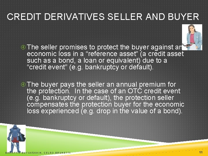 CREDIT DERIVATIVES SELLER AND BUYER The seller promises to protect the buyer against an