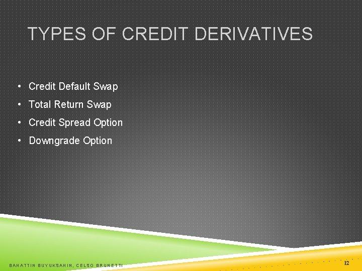 TYPES OF CREDIT DERIVATIVES • Credit Default Swap • Total Return Swap • Credit