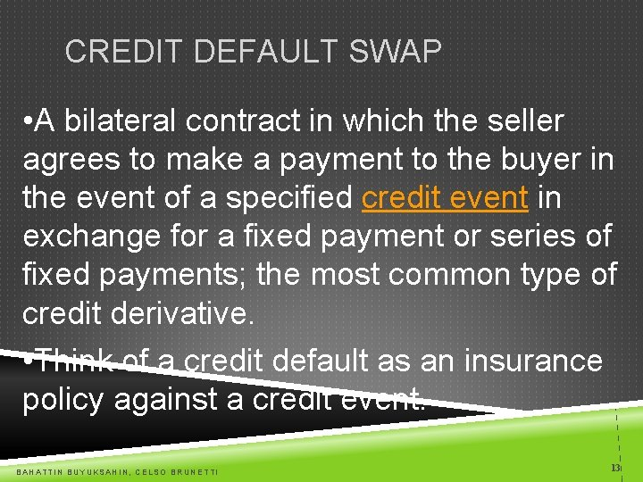 CREDIT DEFAULT SWAP • A bilateral contract in which the seller agrees to make