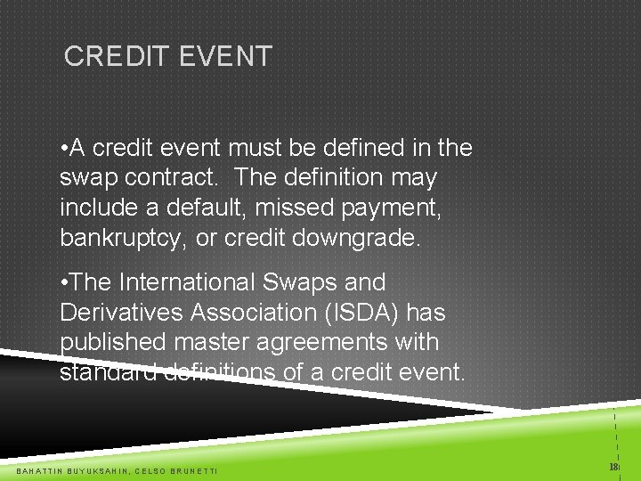 CREDIT EVENT • A credit event must be defined in the swap contract. The