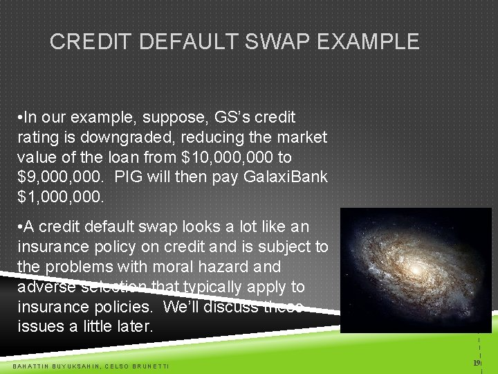 CREDIT DEFAULT SWAP EXAMPLE • In our example, suppose, GS's credit rating is downgraded,