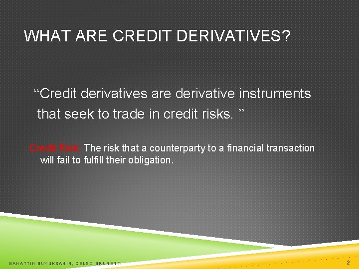 """WHAT ARE CREDIT DERIVATIVES? """"Credit derivatives are derivative instruments that seek to trade in"""