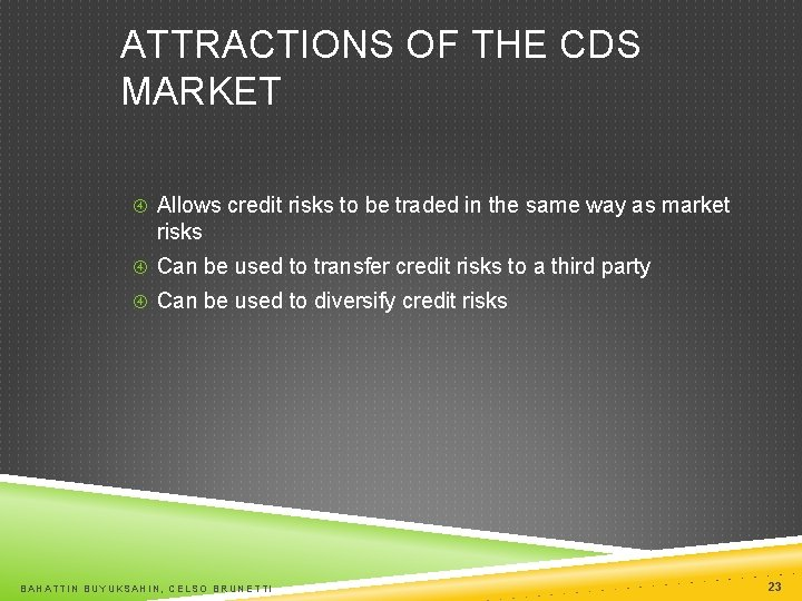 ATTRACTIONS OF THE CDS MARKET Allows credit risks to be traded in the same