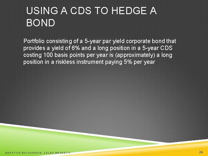 USING A CDS TO HEDGE A BOND Portfolio consisting of a 5 -year par