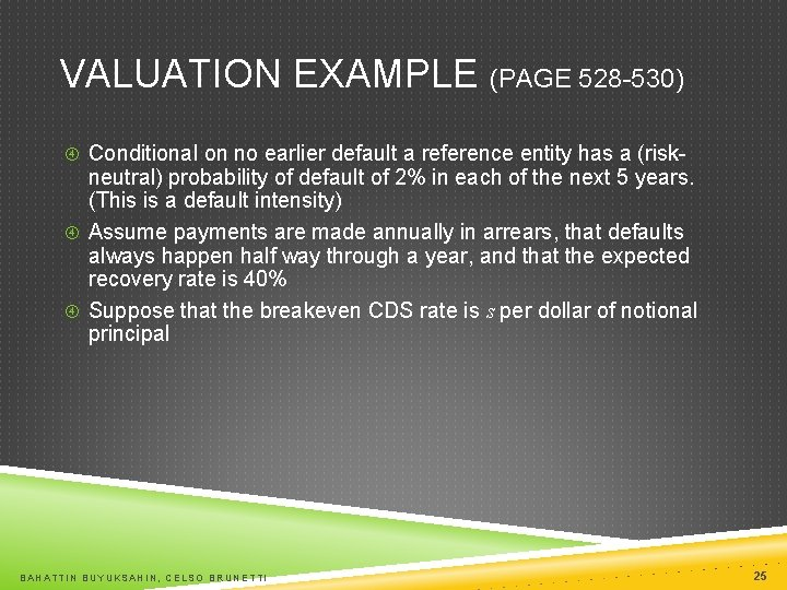 VALUATION EXAMPLE (PAGE 528 -530) Conditional on no earlier default a reference entity has