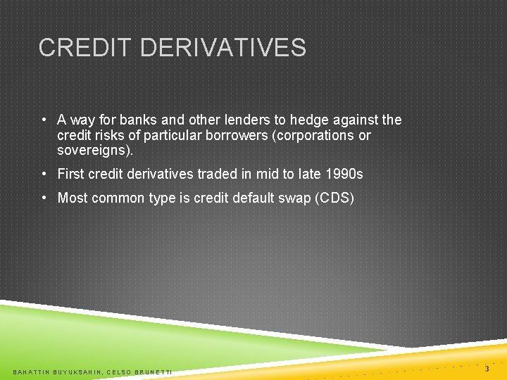 CREDIT DERIVATIVES • A way for banks and other lenders to hedge against the
