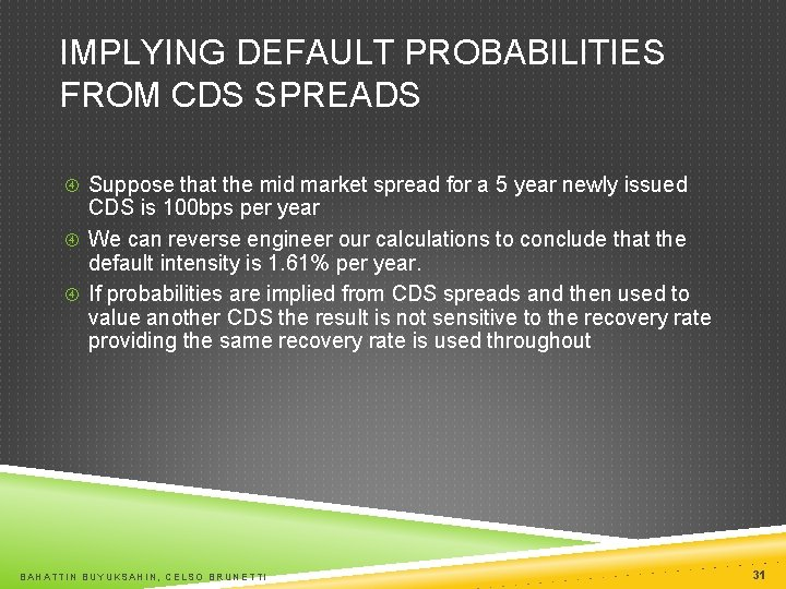 IMPLYING DEFAULT PROBABILITIES FROM CDS SPREADS Suppose that the mid market spread for a