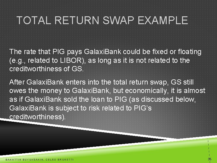 TOTAL RETURN SWAP EXAMPLE The rate that PIG pays Galaxi. Bank could be fixed