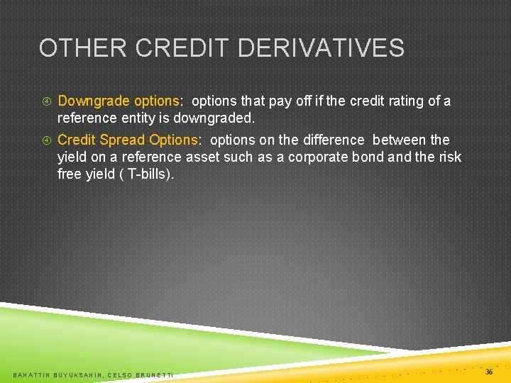 OTHER CREDIT DERIVATIVES Downgrade options: options that pay off if the credit rating of