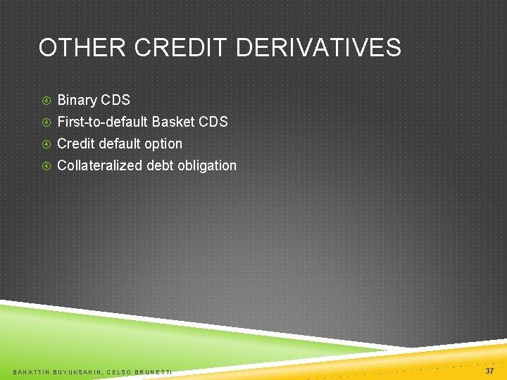OTHER CREDIT DERIVATIVES Binary CDS First-to-default Basket CDS Credit default option Collateralized debt obligation