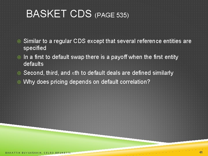BASKET CDS (PAGE 535) Similar to a regular CDS except that several reference entities