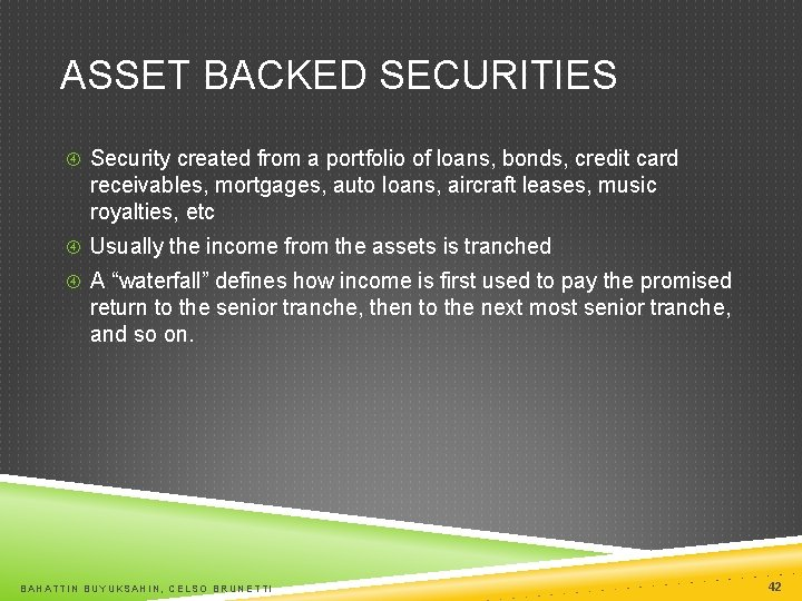 ASSET BACKED SECURITIES Security created from a portfolio of loans, bonds, credit card receivables,