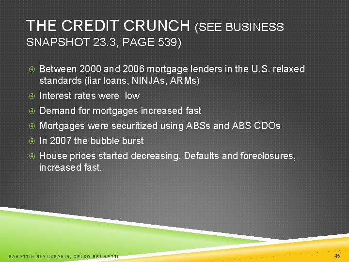 THE CREDIT CRUNCH (SEE BUSINESS SNAPSHOT 23. 3, PAGE 539) Between 2000 and 2006