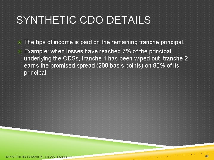 SYNTHETIC CDO DETAILS The bps of income is paid on the remaining tranche principal.