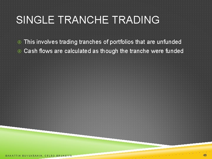 SINGLE TRANCHE TRADING This involves trading tranches of portfolios that are unfunded Cash flows