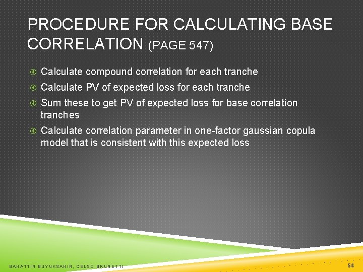 PROCEDURE FOR CALCULATING BASE CORRELATION (PAGE 547) Calculate compound correlation for each tranche Calculate