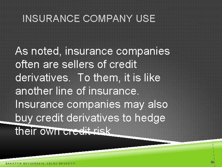 INSURANCE COMPANY USE As noted, insurance companies often are sellers of credit derivatives. To