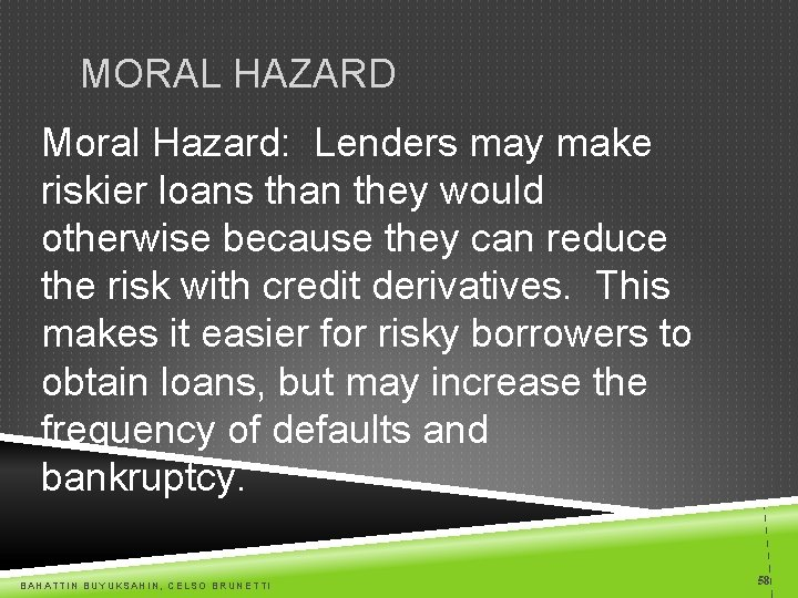 MORAL HAZARD Moral Hazard: Lenders may make riskier loans than they would otherwise because