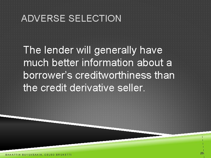 ADVERSE SELECTION The lender will generally have much better information about a borrower's creditworthiness