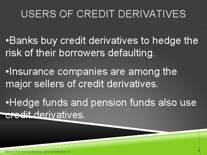 USERS OF CREDIT DERIVATIVES • Banks buy credit derivatives to hedge the risk of