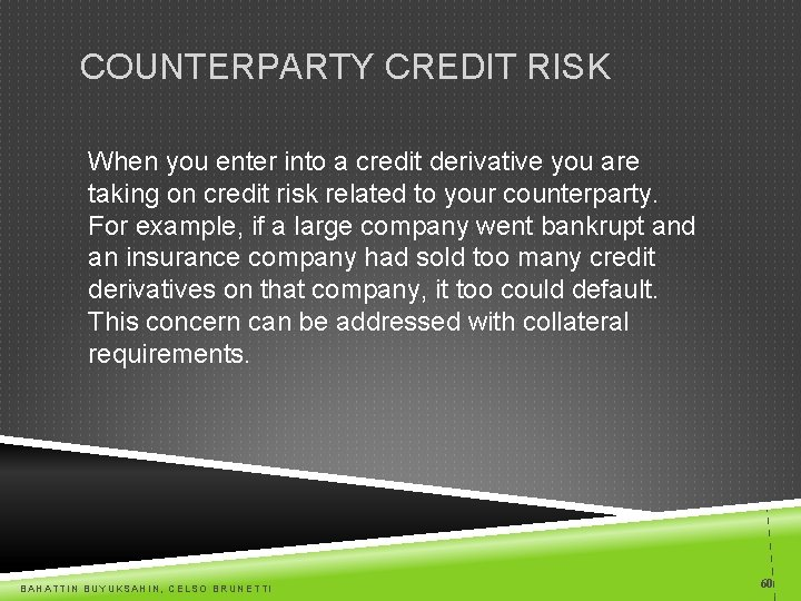 COUNTERPARTY CREDIT RISK When you enter into a credit derivative you are taking on
